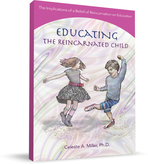 Educating the Reincarnated Child by Celeste A. Miller, PhD