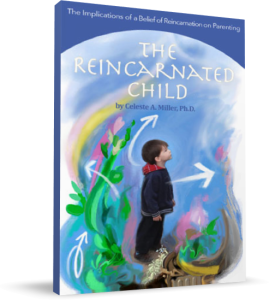 The Reincarnated Child by Celeste A. Miller, PhD
